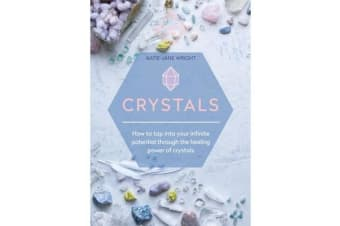 Crystals - How to tap into your infinite potential through the healing power of crystals