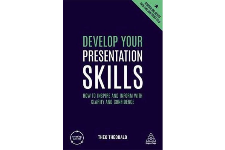 Develop Your Presentation Skills - How to Inspire and Inform with Clarity and Confidence