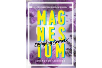 Magnesium - Everyday Secrets - A Lifestyle Guide to Nature`s Relaxation Mineral