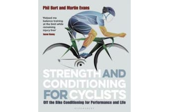 Strength and Conditioning for Cyclists - Off the Bike Conditioning for Performance and Life