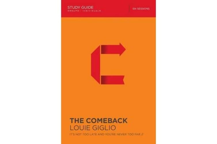 The Comeback Study Guide - It's Not Too Late and You're Never Too Far