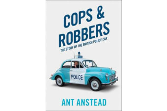 Cops and Robbers - The Story of the British Police Car
