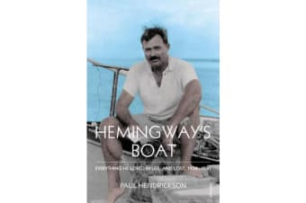 Hemingway's Boat - Everything He Loved in Life, and Lost, 1934-1961