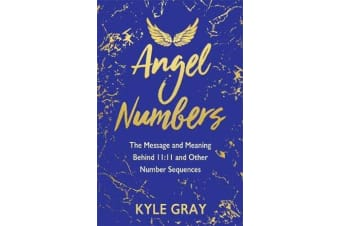 Angel Numbers - The Messages and Meaning Behind 11:11 and Other Number Sequences