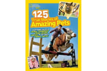 125 True Stories of Amazing Pets - Inspiring Tales of Animal Friendship and Four-Legged Heroes, Plus Crazy Animal Antics