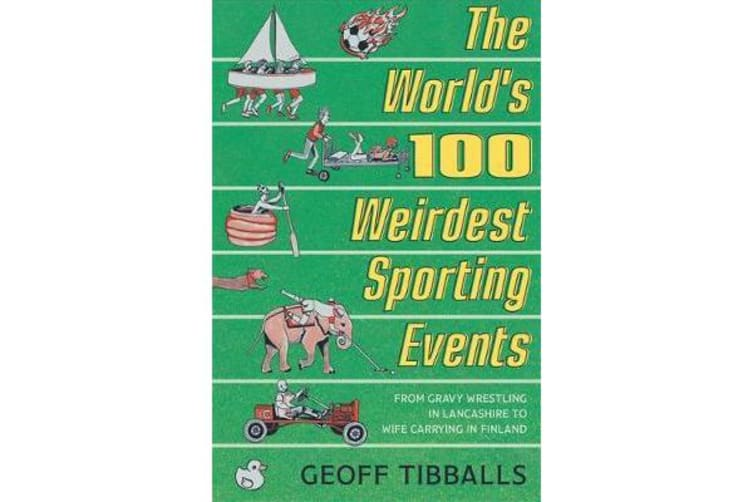 The World's 100 Weirdest Sporting Events - From Gravy Wrestling in Lancashire to Wife Carrying in Finland