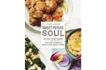 Sweet Potato Soul - 100 Easy Vegan Recipes for the Southern Flavors of Smoke, Sugar, Spice, and Soul