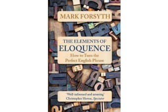 The Elements of Eloquence - How to Turn the Perfect English Phrase