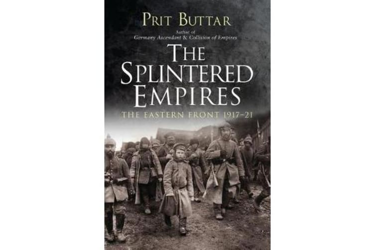 The Splintered Empires - The Eastern Front 1917-21