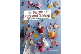 My Little Crocheted Christmas - 25 Projects to Make the Season Bright