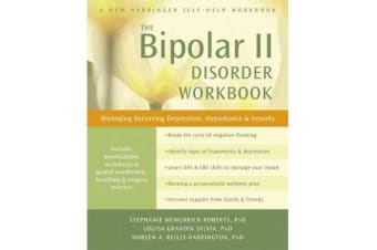 Bipolar II Disorder Workbook - Managing Recurring Depression, Hypomania, and Anxiety