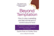 Beyond Temptation - How to stop overeating and feel normal and in control around food