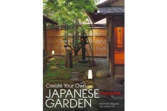 Create Your Own Japanese Garden - A Practical Guide