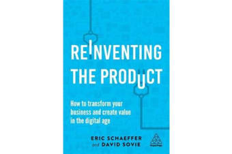 Reinventing the Product - How to Transform your Business and Create Value in the Digital Age