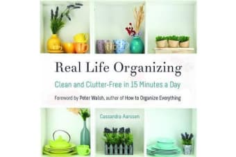 Real Life Organizing - Clean and Clutter-Free in 15 Minutes a Day
