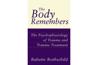 The Body Remembers - The Psychophysiology of Trauma and Trauma Treatment