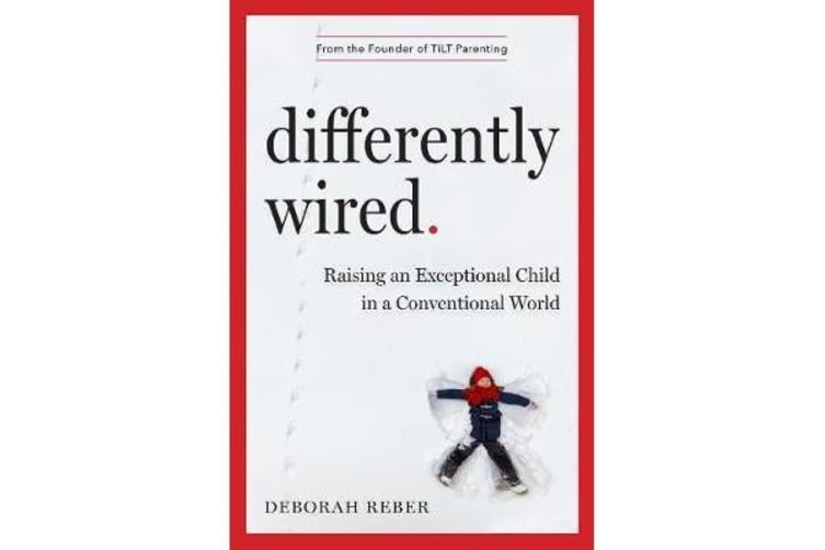 Differently Wired - Raising an Exceptional Child in a Conventional World