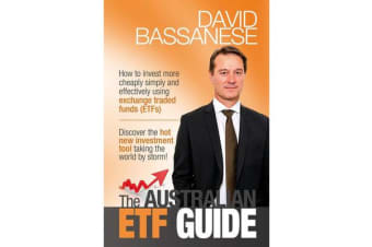 Australian ETF Guide - How to Invest More Chaply, Simply and Effectively Using Exchange Tradedfunds