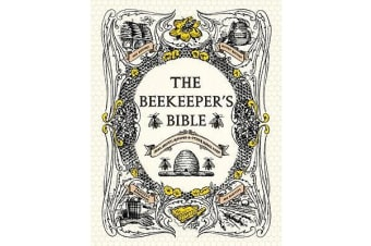 The Beekeeper's Bible - Bees, Honey, Recipes & Other Home Uses