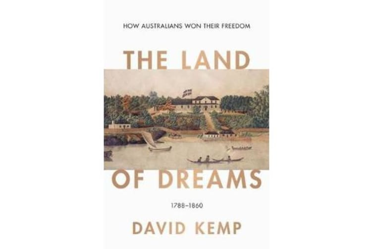 The Land of Dreams - How Australians Won Their Freedom, 1788-1860