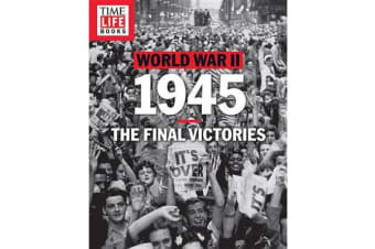 Time-Life World War II: 1945 - The Final Victories