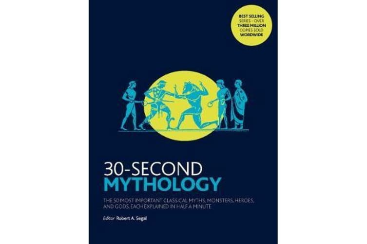 30-Second Mythology - The 50 most important classical gods and goddesses, heroes and monsters, myths and legacies, each explained in half a minute.