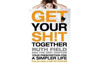 Get Your Sh!t Together - Your Prescription for a Simpler Life