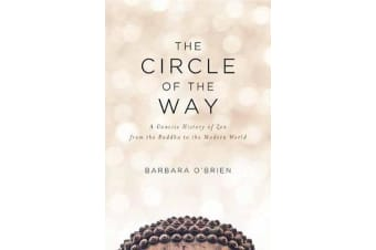 The Circle of the Way - A Concise History of Zen from the Buddha to the Modern World