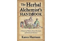 Herbal Alchemist's Handbook - A Grimoire of Philtres, Elixirs, Oils, Incense, and Formulas for Ritual Use