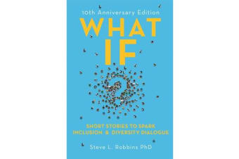 What If? - Short Stories to Spark Inclusion and Diversity Dialogue - 10th Anniversary Edition