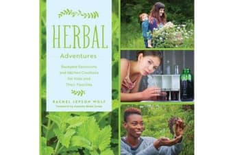 Herbal Adventures - Backyard Excursions and Kitchen Creations for Kids and Their Families