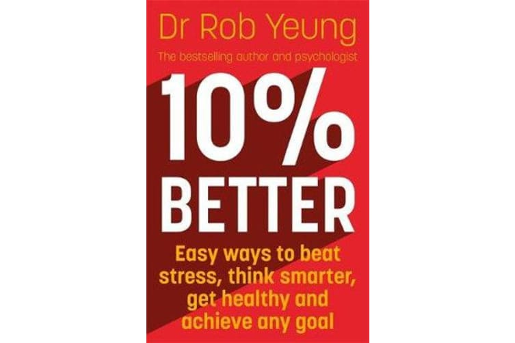 10% Better - Easy ways to beat stress, think smarter, get healthy and achieve any goal