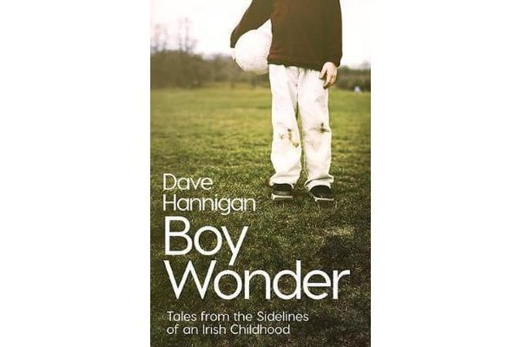 Boy Wonder - Tales from the Sidelines of an Irish Childhood