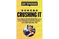 Crushing It! - How Great Entrepreneurs Build Business and Influence - andHow You Can, Too