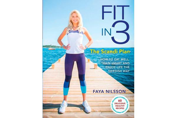 Fit in 3: The Scandi Plan - How to Eat Well, Train Smart and Enjoy Life The Swedish Way