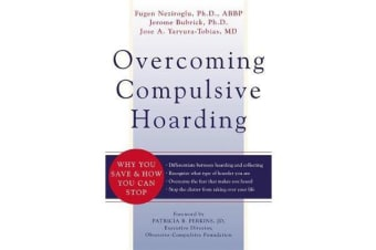 Overcoming Compulsive Hoarding - Why You Save and How You Can Stop