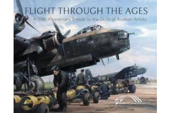 Flight Through the Ages - A Fiftieth Anniversary Tribute to the Guild of Aviation Artists