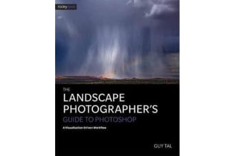 The Landscape Photographer's Guide to Photoshop - A Visualization-Driven Workflow