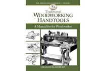 Traditional Woodworking Handtools - A Manual for the Woodworker