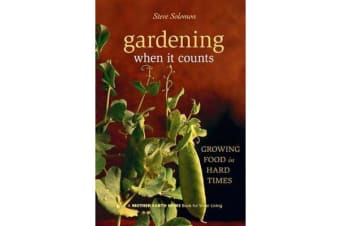 Gardening When It Counts - Growing Food in Hard Times