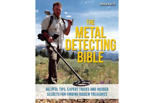 The Metal Detecting Bible - Helpful Tips, Expert Tricks and Insider Secrets for Finding Hidden Treasures