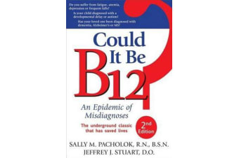 Could It Be B12? 2nd Edition - An Epidemic of Misdiagnoses