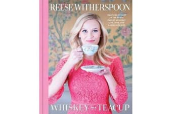 Whiskey in a Teacup - What Growing Up in the South Taught Me About Life, Love, and Baking Biscuits