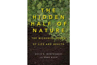 The Hidden Half of Nature - The Microbial Roots of Life and Health