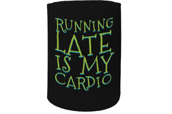 123t Stubby Holder - Running Late Is My Cardio Funny - Funny Novelty