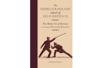The Sherlock Holmes School of Self-Defence - The Manly Art of Bartitsu as used against Professor Moriarty