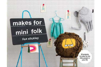 Makes for Mini Folk - 25 projects to make for the little people in your life