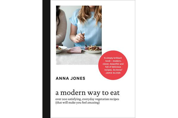 A Modern Way to Eat - Over 200 Satisfying, Everyday Vegetarian Recipes (That Will Make You Feel Amazing)