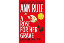 A Rose for Her Grave and Other True Cases - Ann Rule's Crime Files, Volume 1