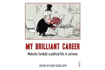 My Brilliant Career - Malcolm Turnbull: a political life, in